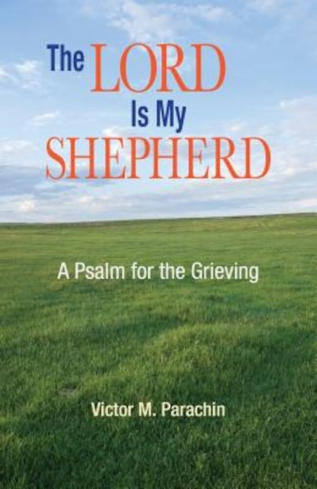 Lord Is My Shepherd: A Psalm for the Grieving, Paperback