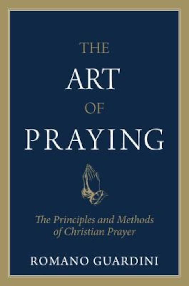 Art of Praying: The Principles and Methods of Christian Prayer., Paperback