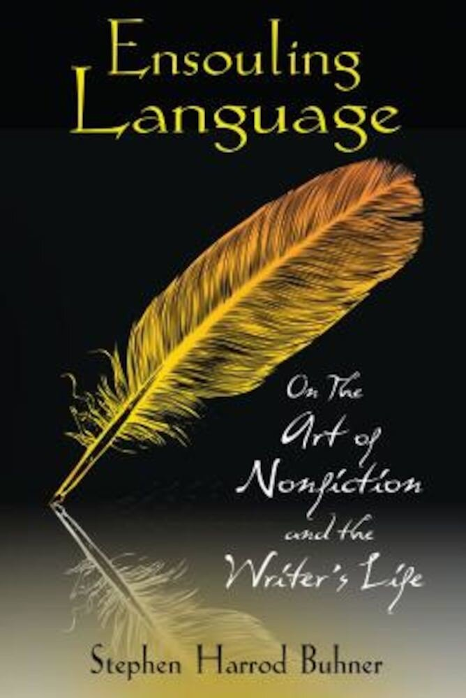 Ensouling Language: On the Art of Nonfiction and the Writer's Life, Paperback
