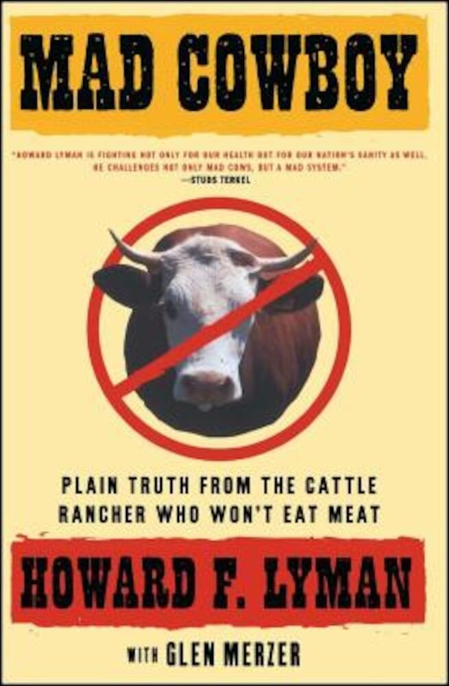 Mad Cowboy: Plain Truth from the Cattle Rancher Who Won't Eat Meat, Paperback