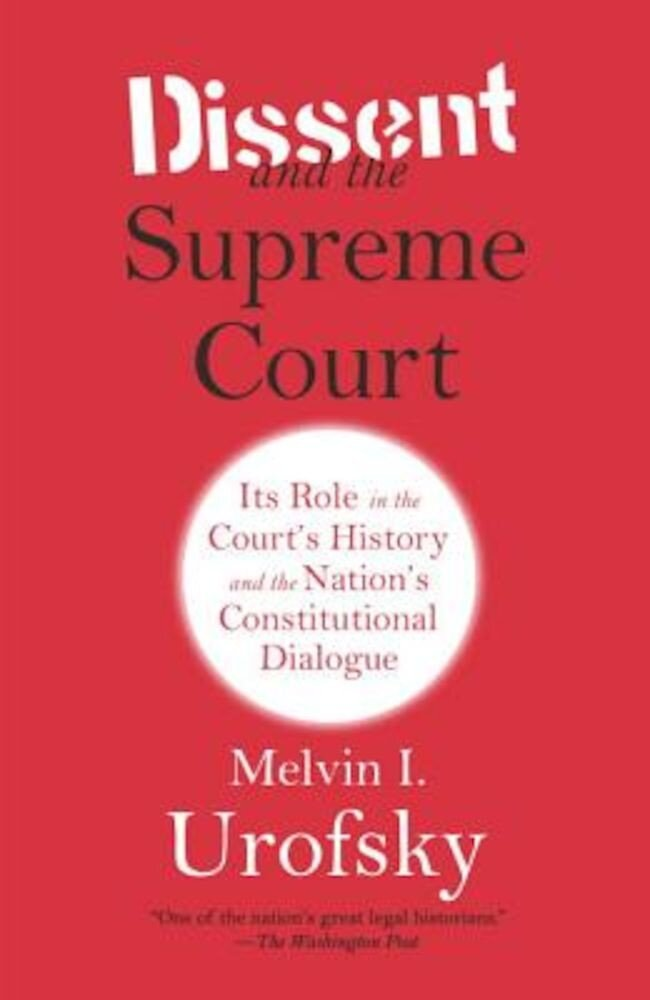 Dissent and the Supreme Court: Its Role in the Court's History and the Nation's Constitutional Dialogue, Paperback