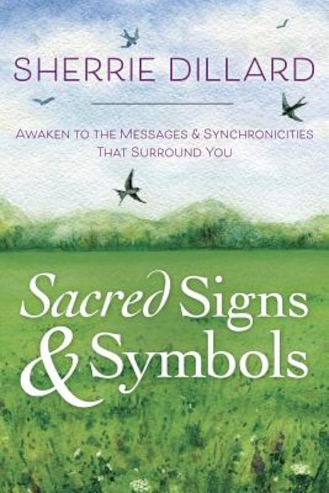 Sacred Signs & Symbols: Awaken to the Messages & Synchronicities That Surround You, Paperback