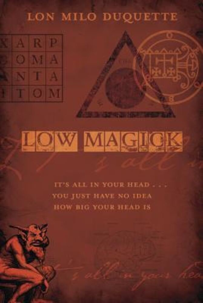 Low Magick: It's All in Your Head ... You Just Have No Idea How Big Your Head Is, Paperback