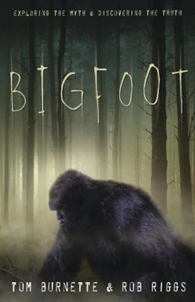 Bigfoot: Exploring the Myth & Discovering the Truth, Paperback