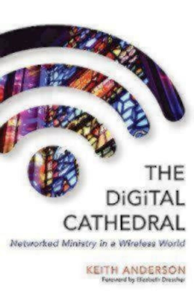 The Digital Cathedral: Networked Ministry in a Wireless World, Paperback
