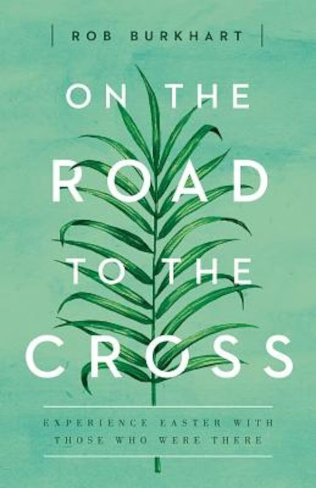 On the Road to the Cross: Experience Easter with Those Who Were There, Paperback