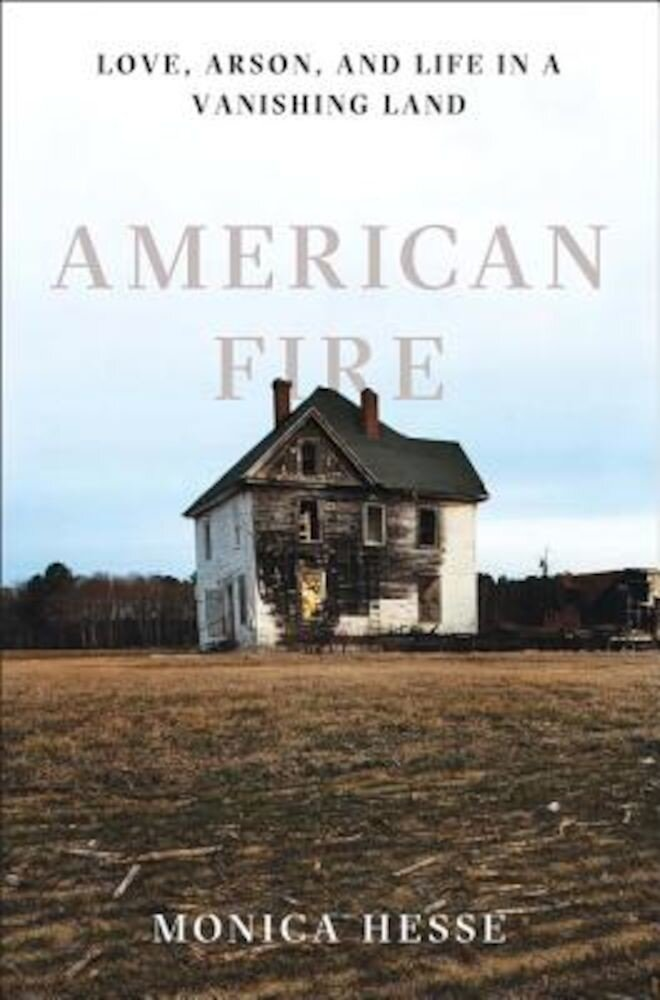 American Fire: Love, Arson, and Life in a Vanishing Land, Hardcover