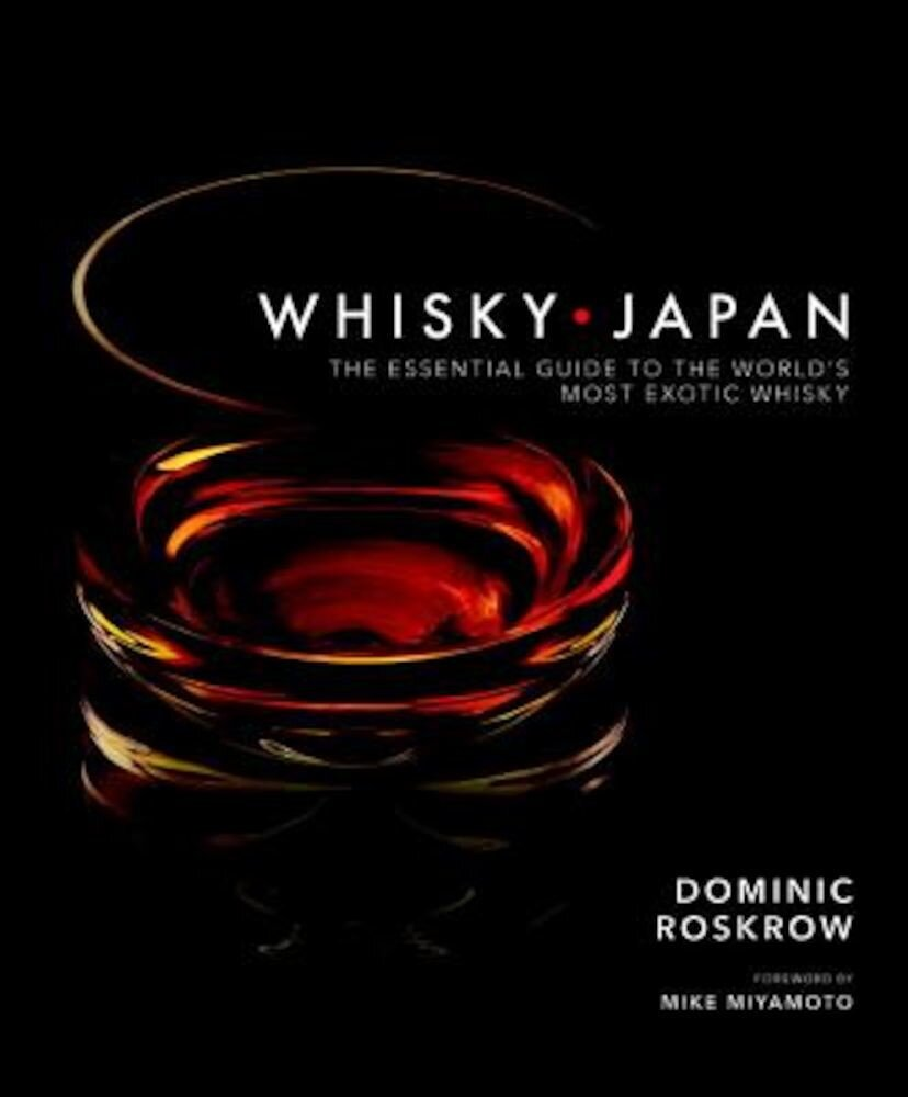 Whisky Japan: The Essential Guide to the World's Most Exotic Whisky, Hardcover