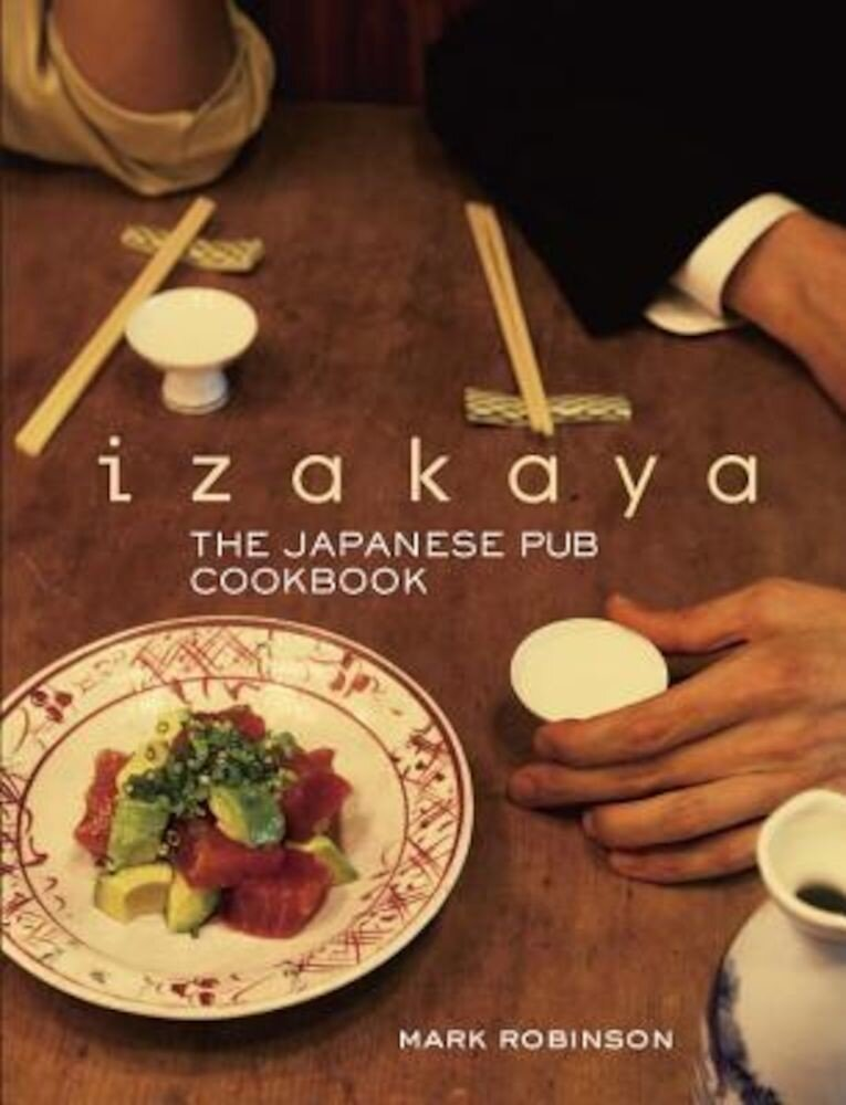 Izakaya: The Japanese Pub Cookbook, Hardcover