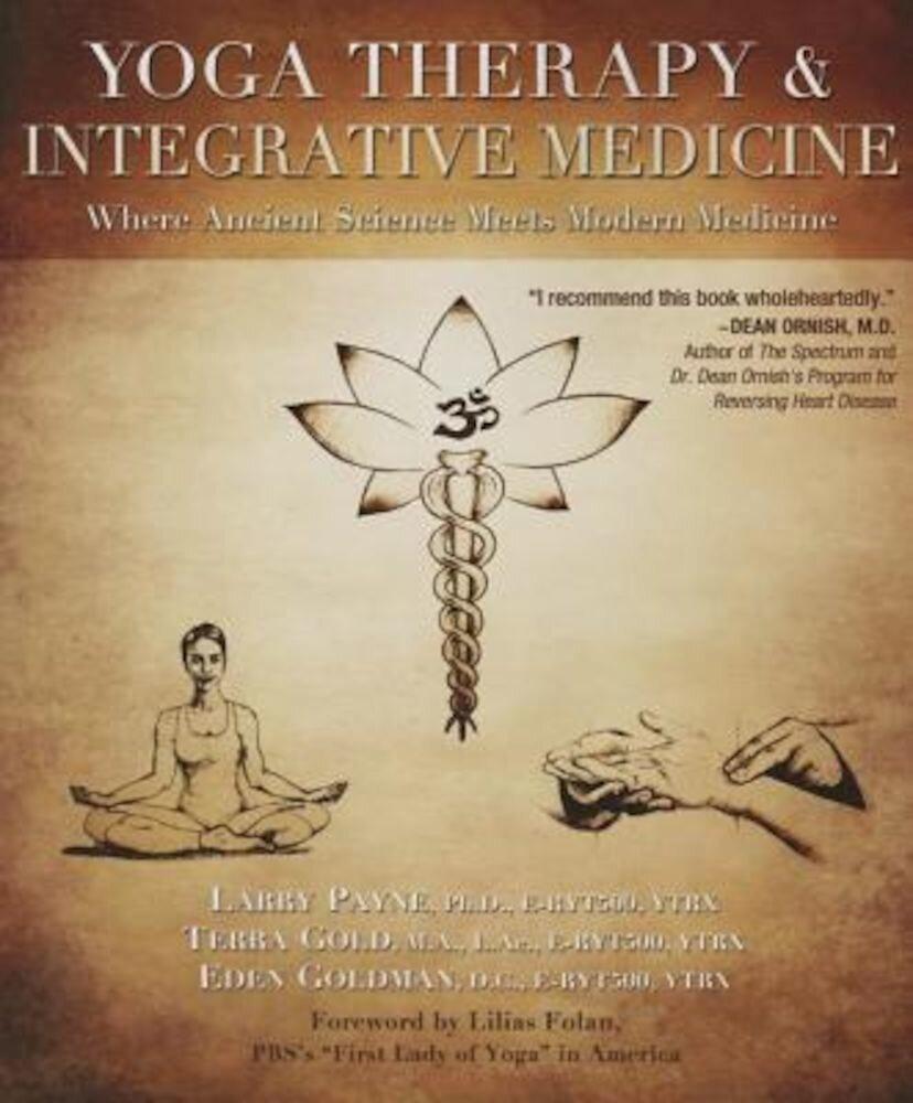 Yoga Therapy & Integrative Medicine: Where Ancient Science Meets Modern Medicine, Paperback