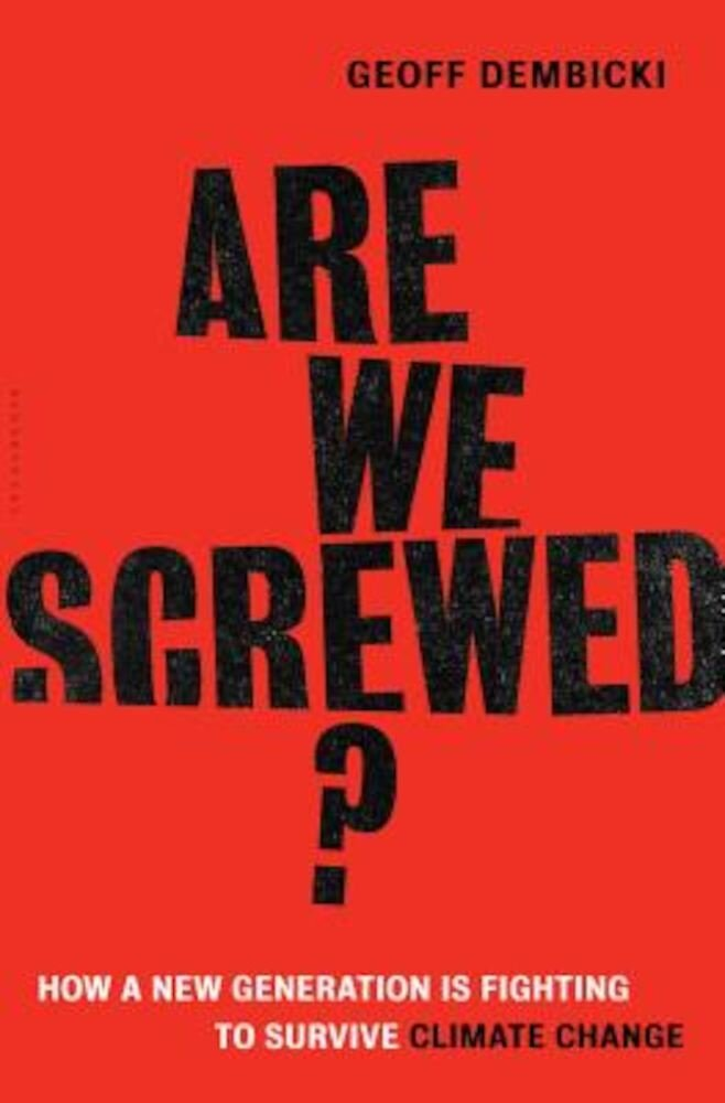Are We Screwed?: How a New Generation Is Fighting to Survive Climate Change, Hardcover