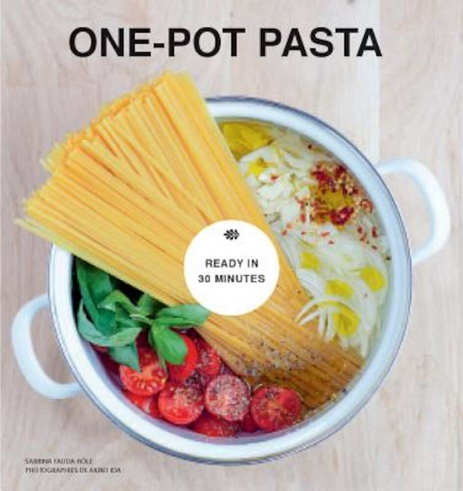One-Pot Pasta: From Pot to Plate in Under 30 Minutes, Hardcover