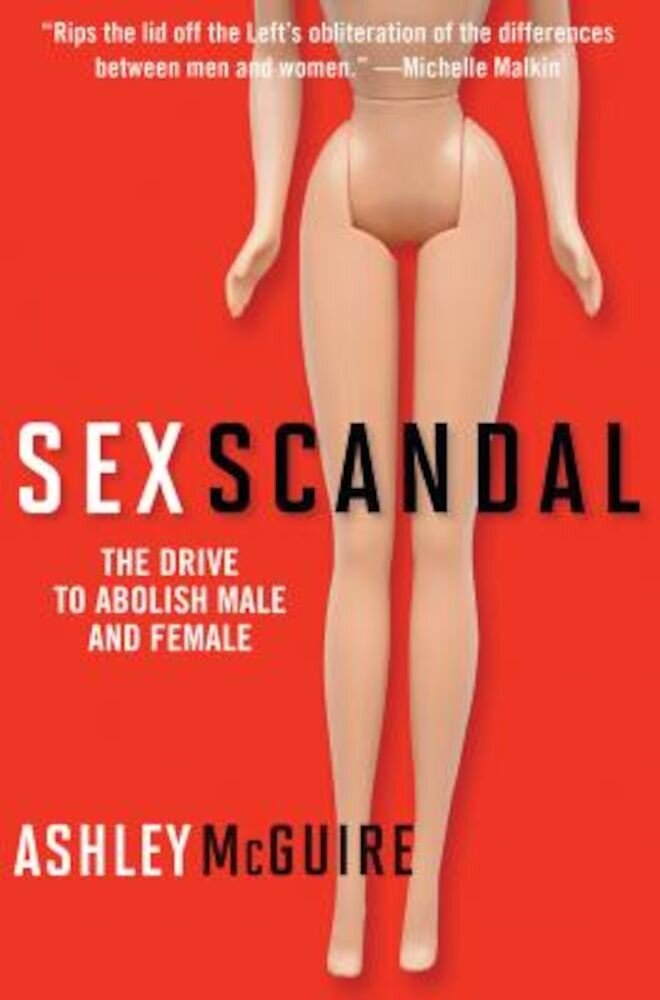 Sex Scandal: The Drive to Abolish Male and Female, Hardcover