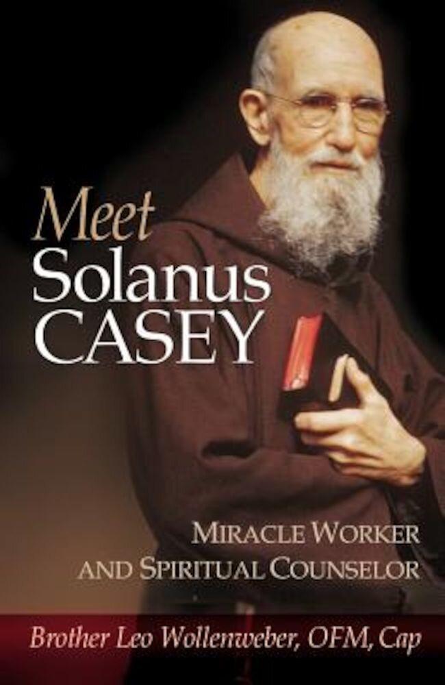 Meet Solanus Casey: Spiritual Counselor and Wonder Worker, Paperback