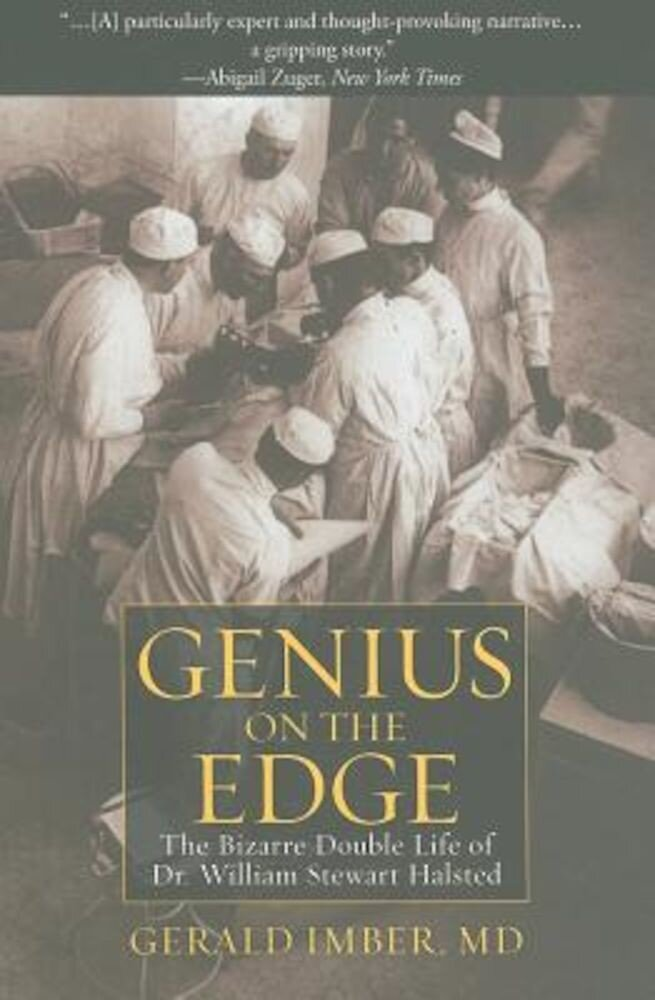 Genius on the Edge: The Bizarre Double Life of Dr. William Stewart Halsted, Paperback