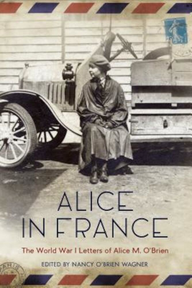 Alice in France: The World War I Letters of Alice M. O'Brien, Paperback