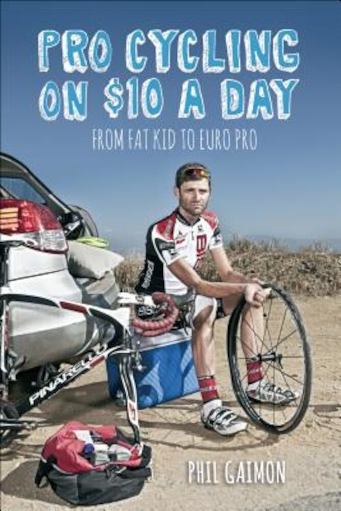 Pro Cycling on $10 a Day: From Fat Kid to Euro Pro, Paperback