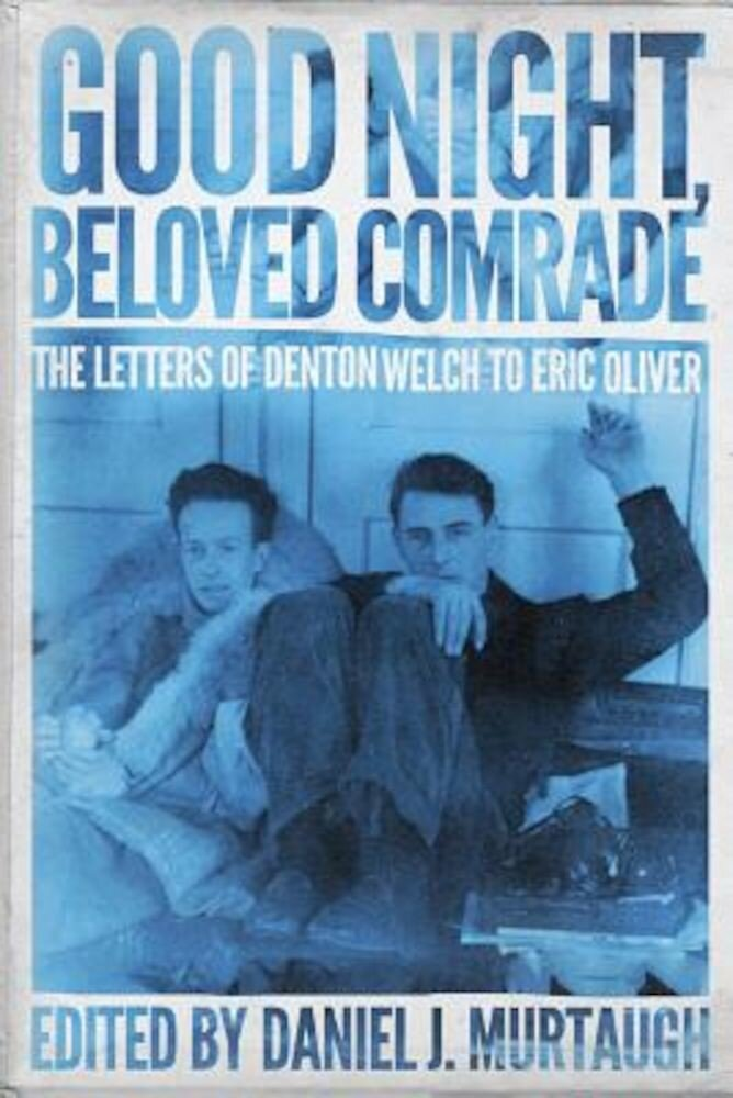Good Night, Beloved Comrade: The Letters of Denton Welch to Eric Oliver, Hardcover