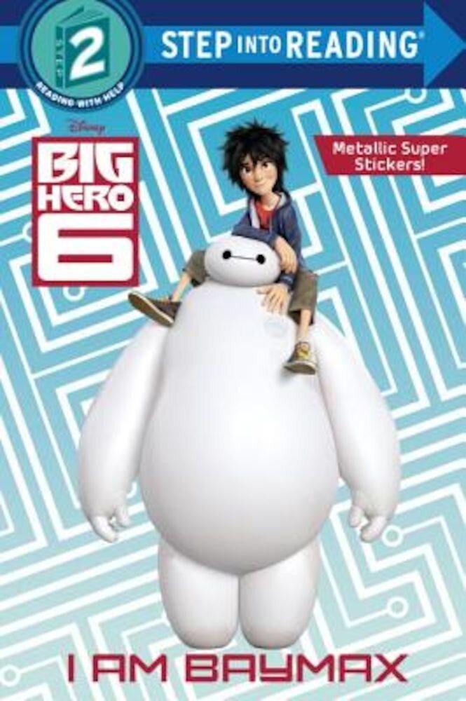 I Am Baymax (Disney Big Hero 6), Paperback