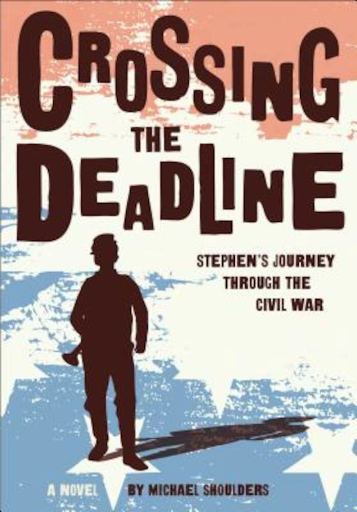 Crossing the Deadline: Stephen's Journey Through the Civil War, Paperback