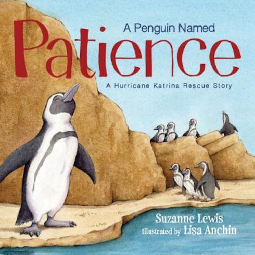 A Penguin Named Patience: A Hurricane Katrina Rescue Story, Hardcover