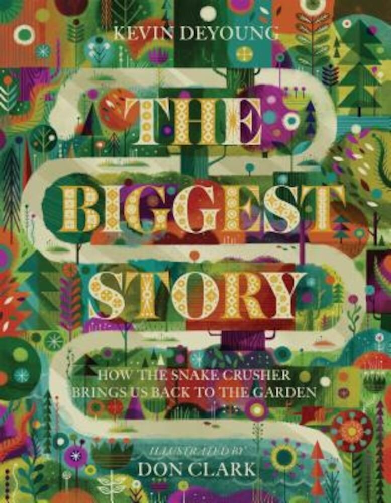 The Biggest Story: How the Snake Crusher Brings Us Back to the Garden, Hardcover