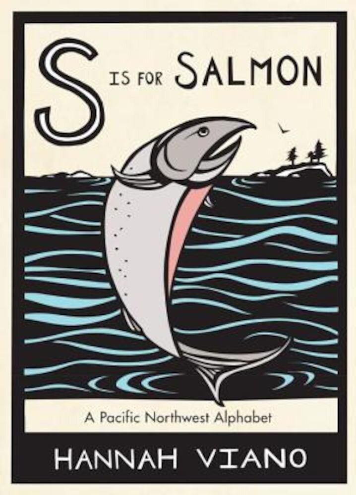 S Is for Salmon: A Pacific Northwest Alphabet, Hardcover