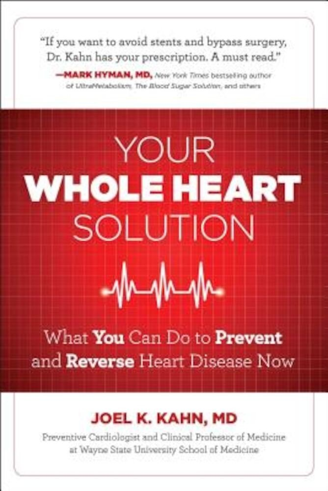 Your Whole Heart Solution: What You Can Do to Prevent and Reverse Heart Disease Now, Paperback
