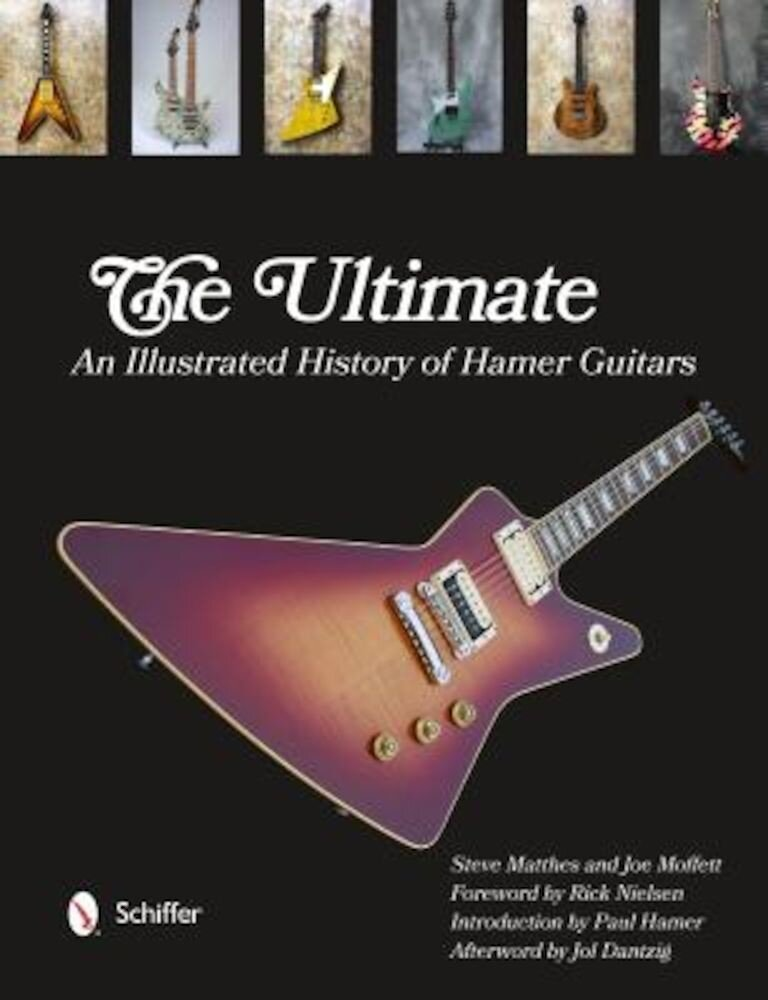 The Ultimate: An Illustrated History of Hamer Guitars, Hardcover