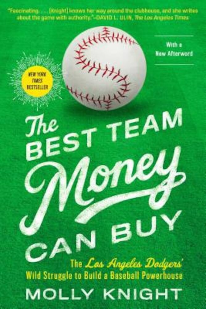 The Best Team Money Can Buy: The Los Angeles Dodgers' Wild Struggle to Build a Baseball Powerhouse, Paperback
