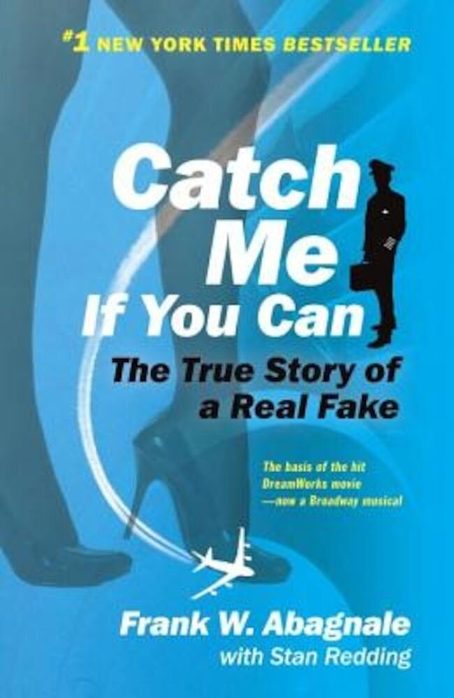 Catch Me If You Can: The Amazing True Story of the Youngest and Most Daring Con Man in the History of Fun and Profit!, Paperback