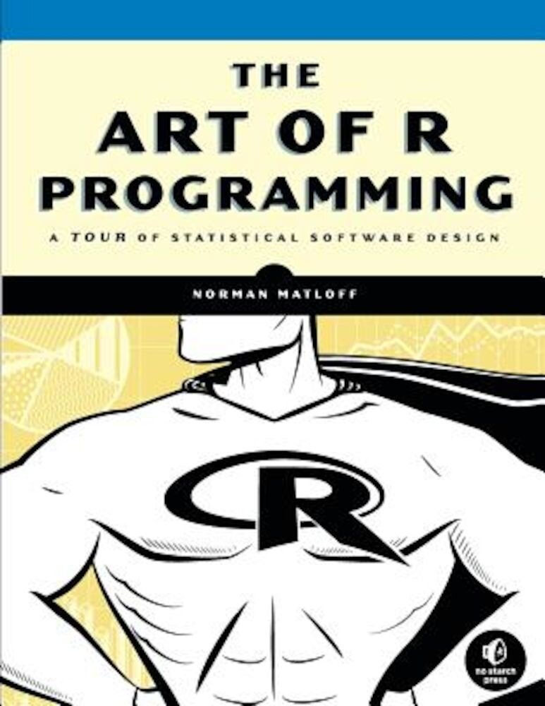 The Art of R Programming: A Tour of Statistical Software Design, Paperback
