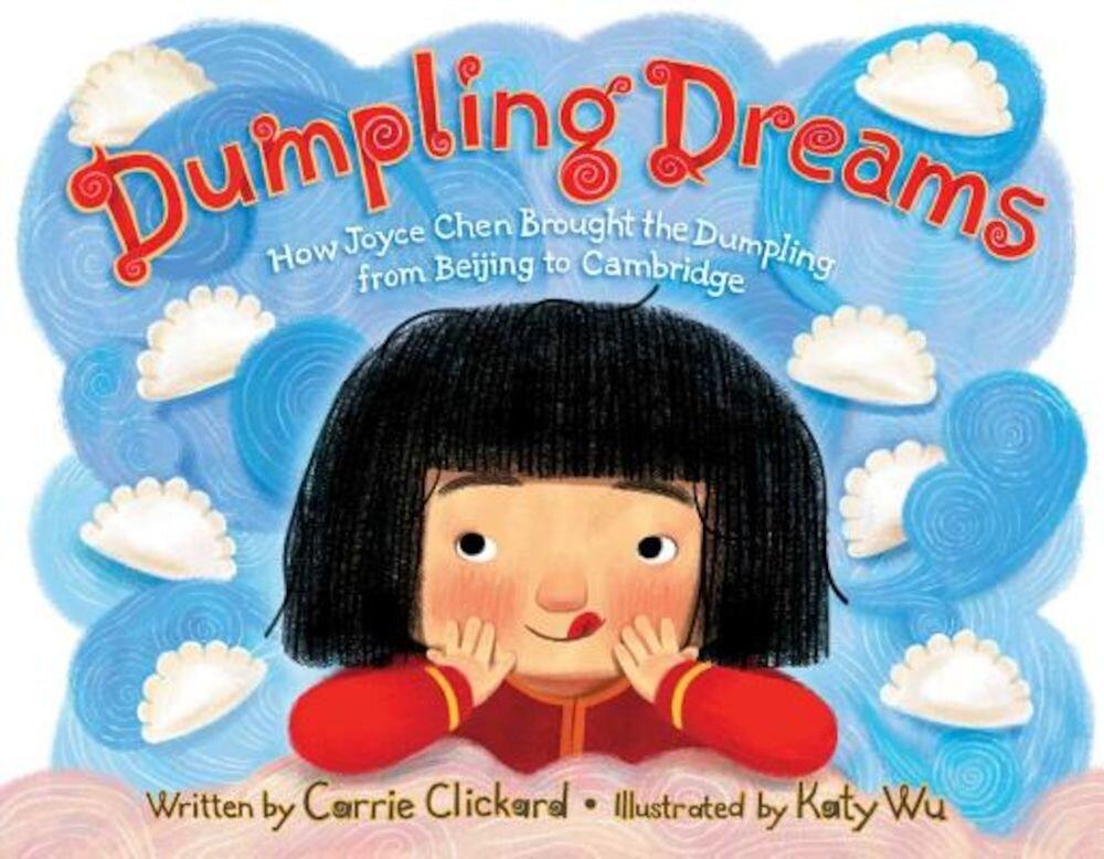 Dumpling Dreams: How Joyce Chen Brought the Dumpling from Beijing to Cambridge, Hardcover