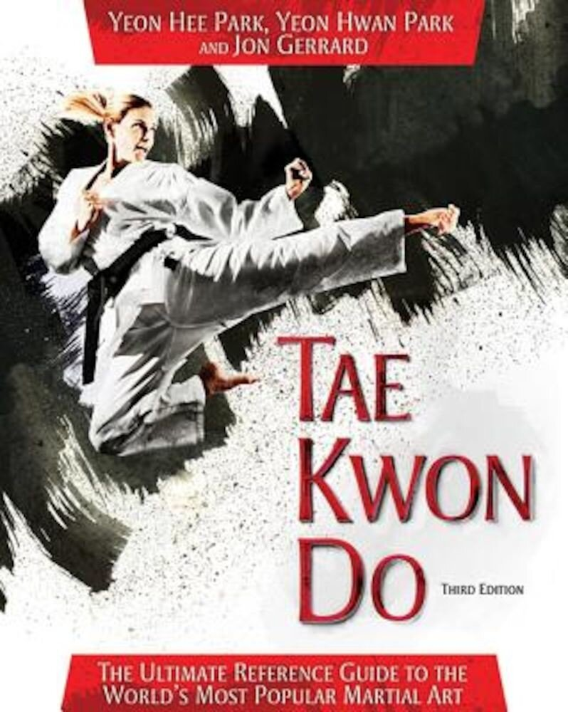 Tae Kwon Do: The Ultimate Reference Guide to the World's Most Popular Martial Art, Paperback