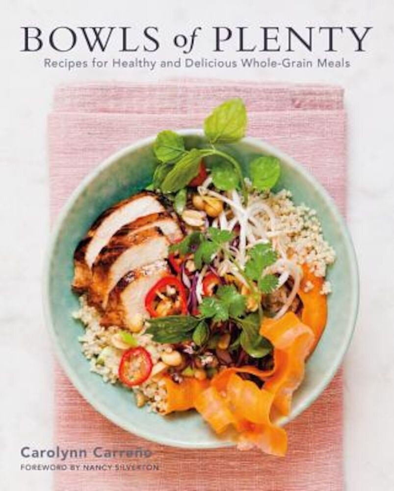 Bowls of Plenty: Recipes for Healthy and Delicious Whole-Grain Meals, Hardcover