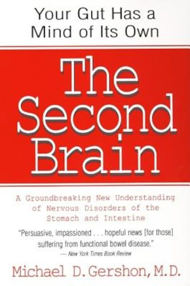 The Second Brain: The Scientific Basis of Gut Instinct & a Groundbreaking New Understanding of Nervous Disorders of the Stomach & Intest, Paperback