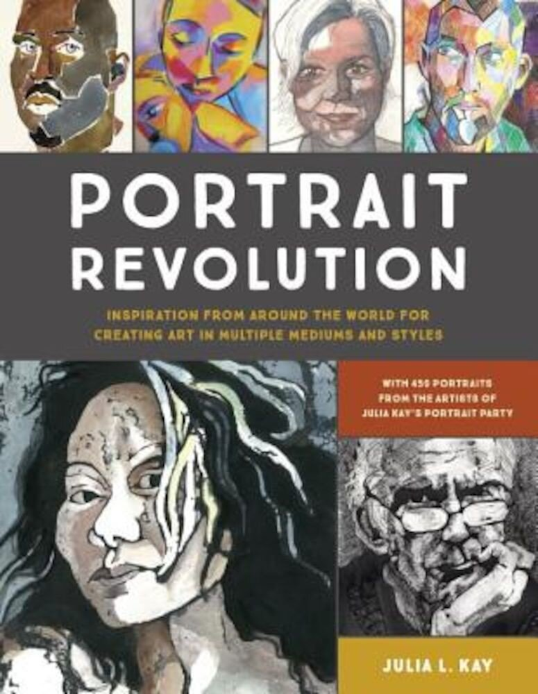 Portrait Revolution: Inspiration from Around the World for Creating Art in Multiple Mediums and Styles, Paperback
