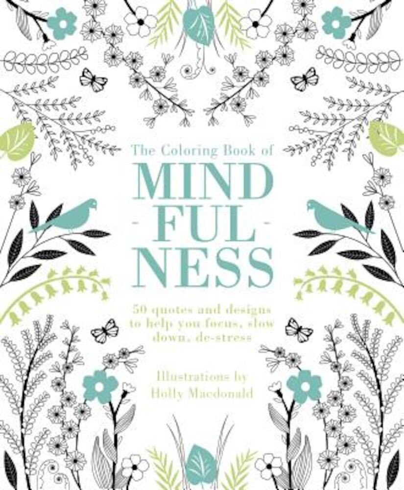 The Coloring Book of Mindfulness: 50 Quotes and Designs to Help You Focus, Slow Down, de-Stress, Paperback