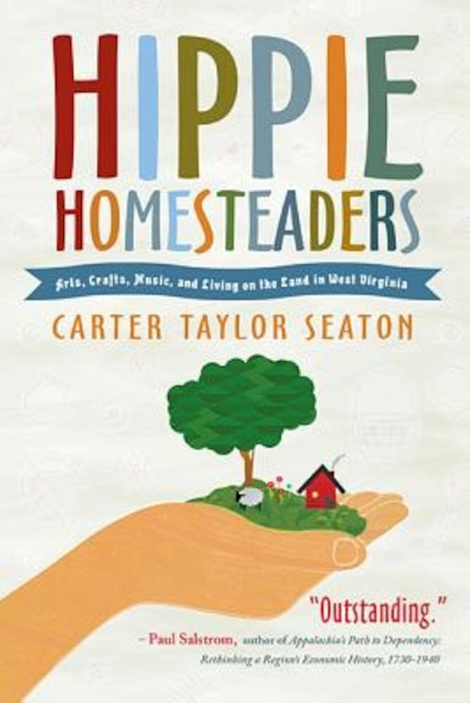 Hippie Homesteaders: Arts, Crafts, Music, and Living on the Land in West Virginia, Paperback