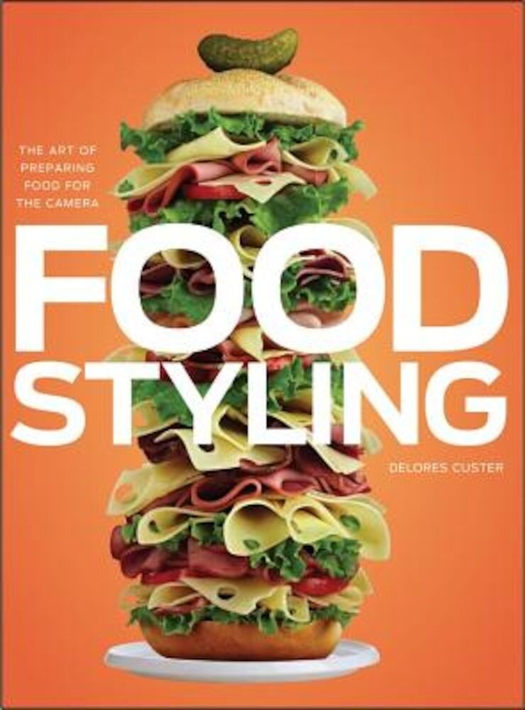 Food Styling: The Art of Preparing Food for the Camera, Hardcover