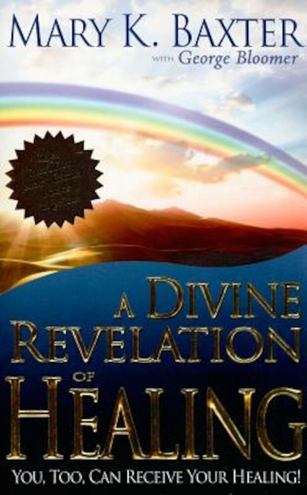 A Divine Revelation of Healing: You, Too, Can Receive Your Healing Today!, Paperback