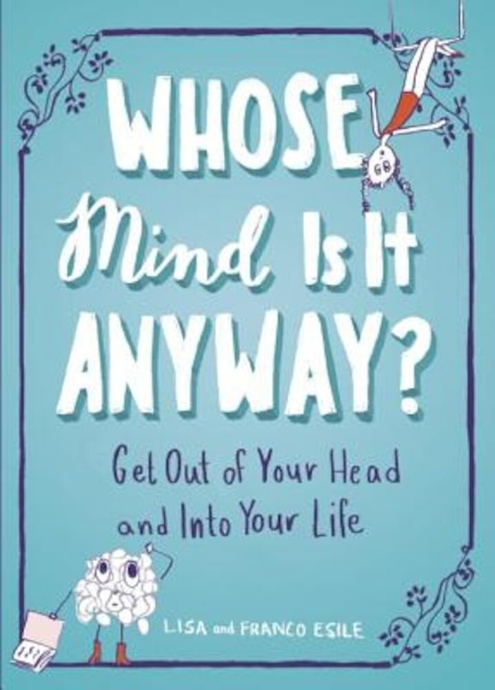Whose Mind Is It Anyway?: Get Out of Your Head and Into Your Life, Paperback