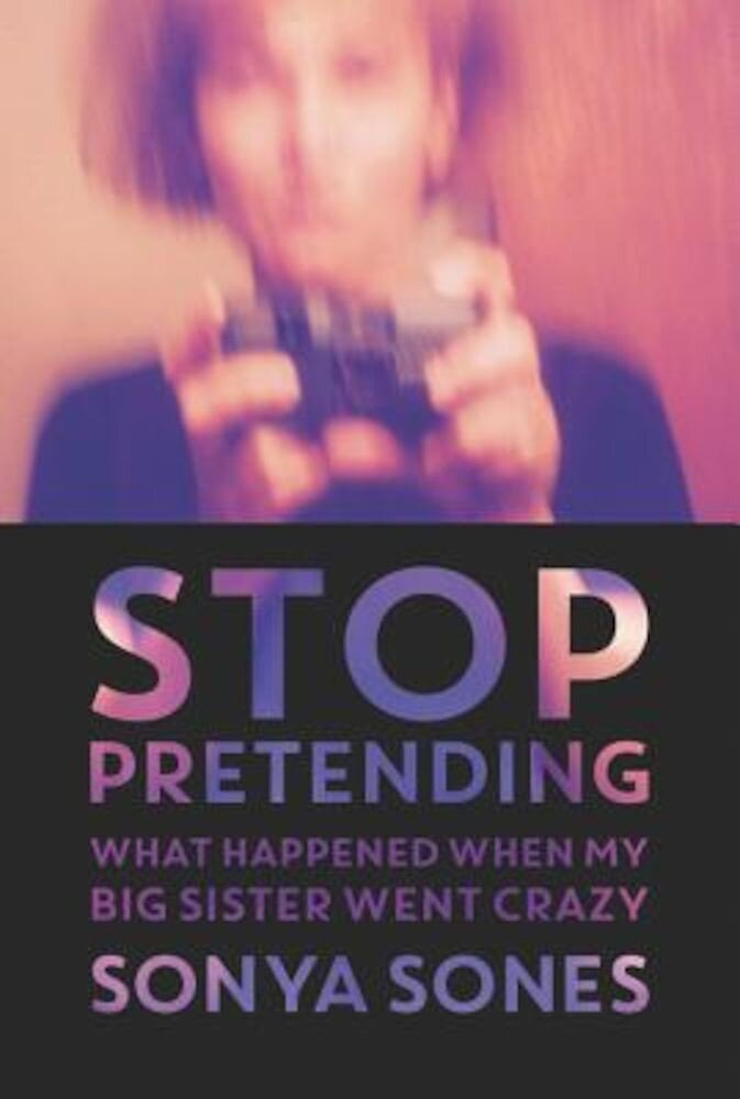 Stop Pretending: What Happened When My Big Sister Went Crazy, Paperback