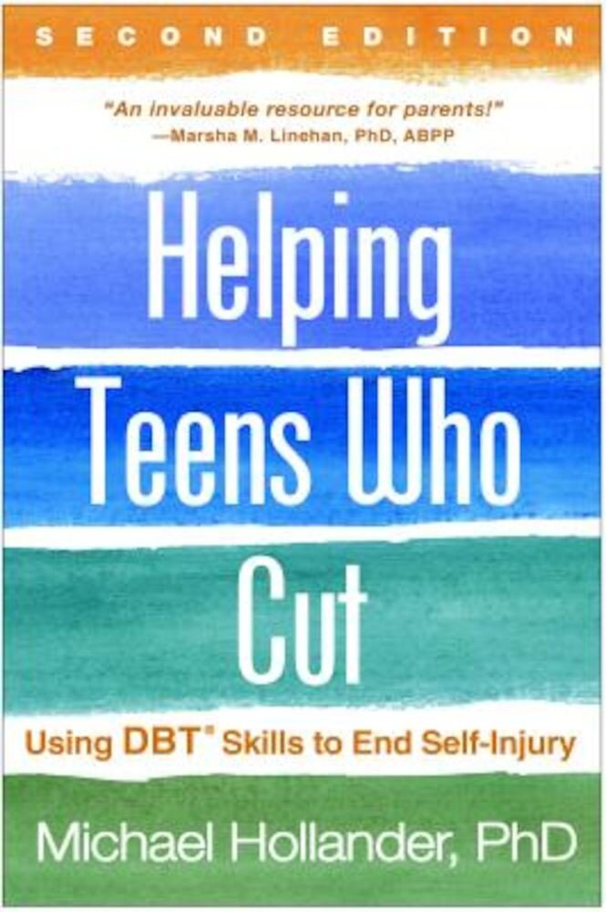 Helping Teens Who Cut, Second Edition: Using Dbt(r) Skills to End Self-Injury, Paperback