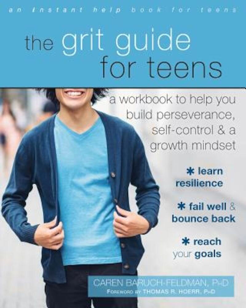 The Grit Guide for Teens: A Workbook to Help You Build Perseverance, Self-Control, and a Growth Mindset, Paperback
