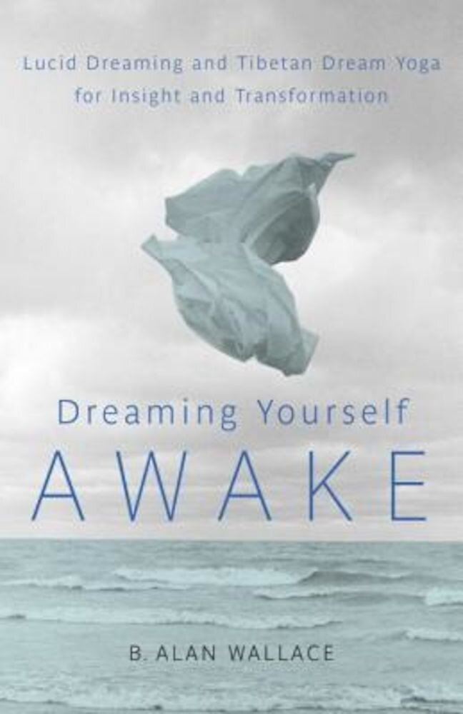 Dreaming Yourself Awake: Lucid Dreaming and Tibetan Dream Yoga for Insight and Transformation, Paperback