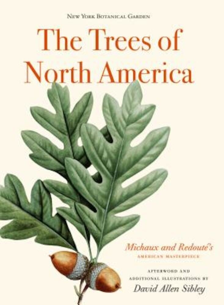 The Trees of North America: Michaux and Redoute's American Masterpiece, Hardcover