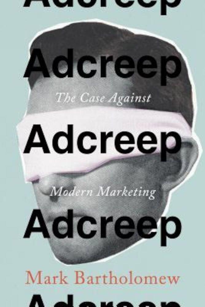 Adcreep: The Case Against Modern Marketing, Hardcover