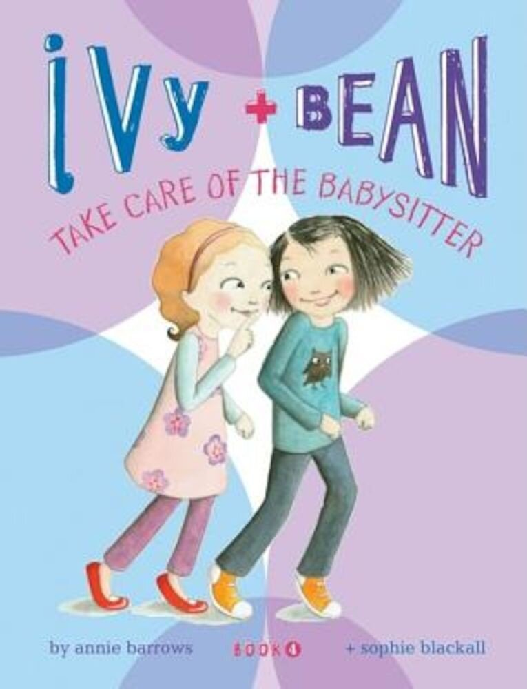 Ivy & Bean Take Care of the Babysitter, Paperback