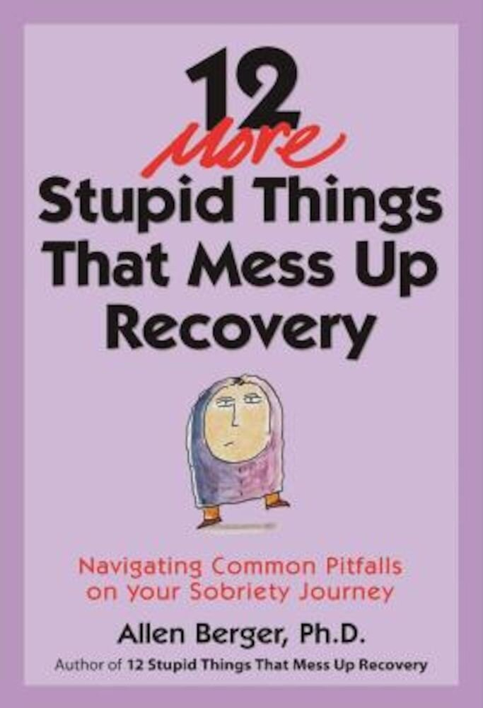 12 More Stupid Things That Mess Up Recovery: Navigating Common Pitfalls on Your Sobriety Journey, Paperback